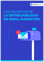 Los secretos de la entregabilidad en email marketing