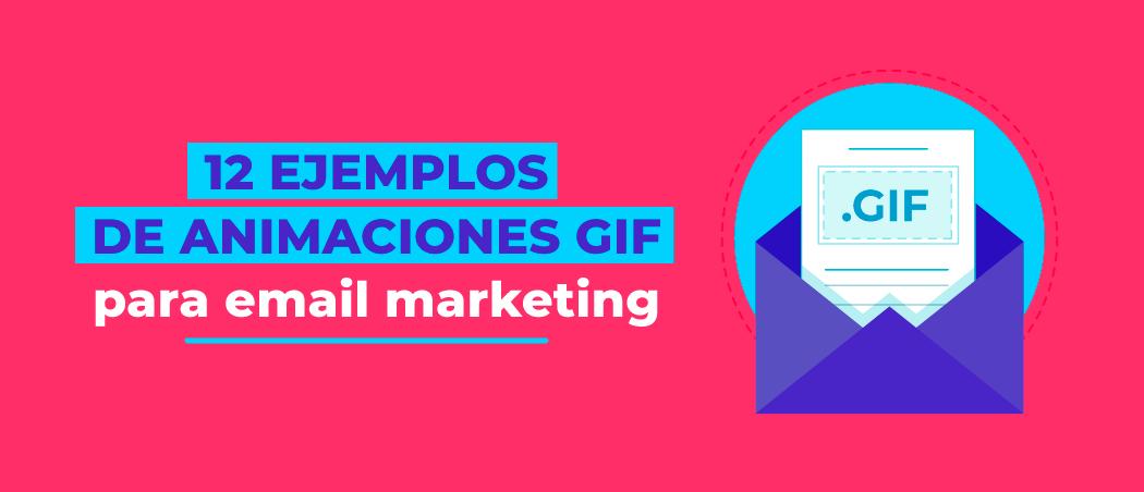 12 ejemplos de animaciones GIF para email marketing