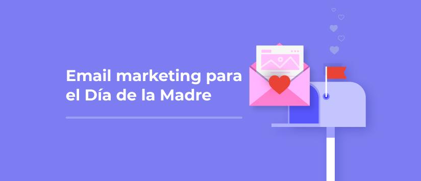 Cuatro ejemplos de campañas de email marketing para el Día de la Madre