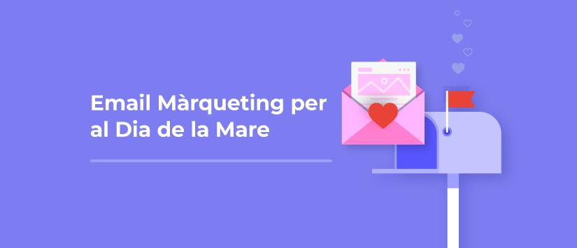 Quatre exemples de campanyes d'email màrqueting per al Dia de la Mare