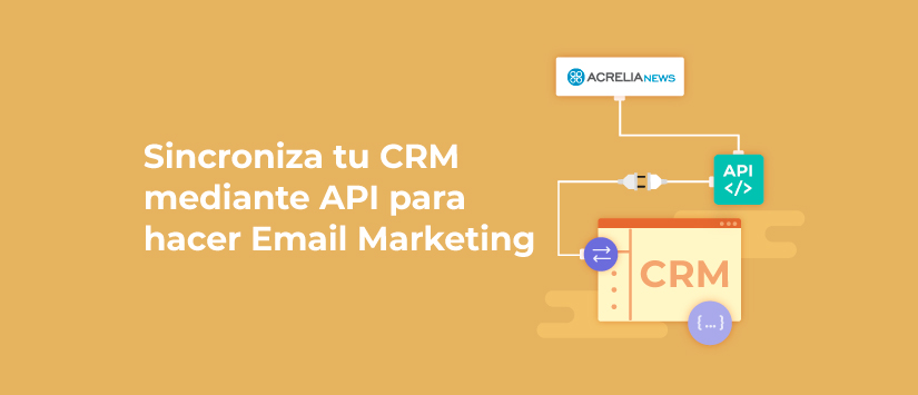 ¿Por qué deberías integrar tu CRM con tu herramienta de email marketing?