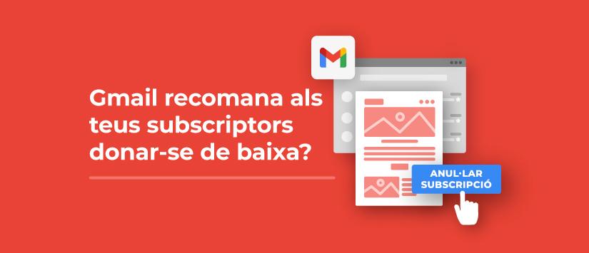 Gmail recomana als teus subscriptors donar-se de baixa?