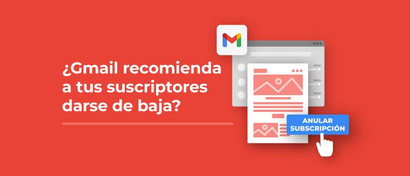 ¿Gmail recomienda a tus suscriptores darse de baja?