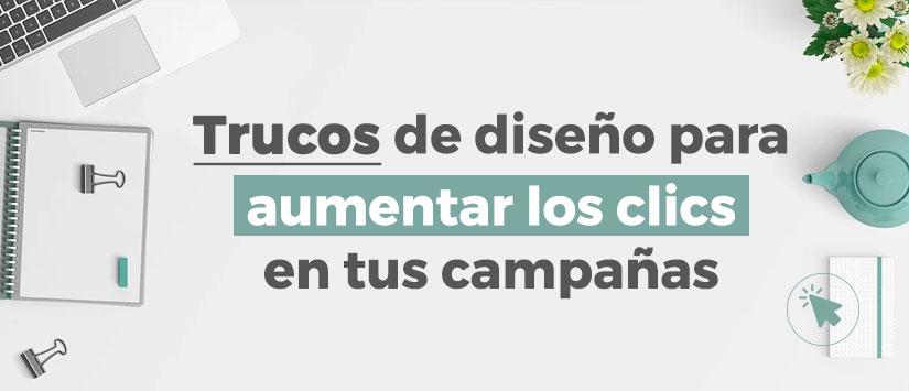 Trucos de diseño para aumentar los clics en tus campañas