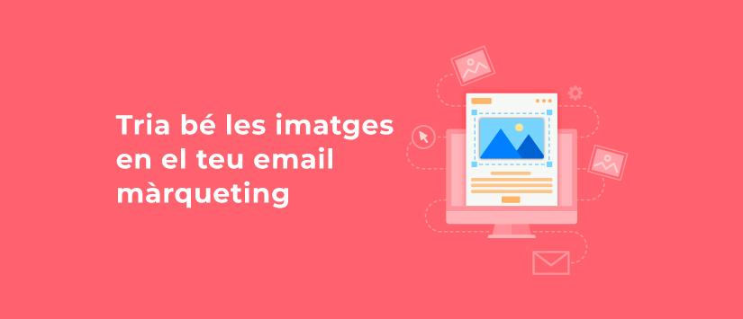 Tria bé les imatges en el teu email màrqueting