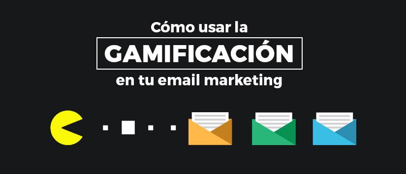 Cómo usar la gamificación en tu email marketing