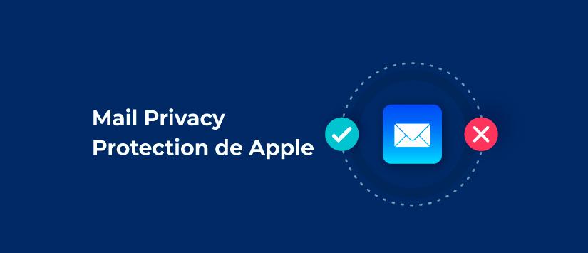 Mail Privacy Protection de Apple, ¿qué es y cómo afecta a tu email marketing?