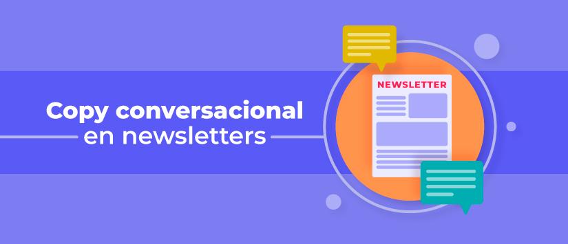 Qué es el copy conversacional y cómo aplicarlo a una newsletter