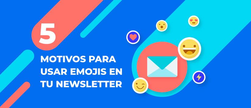 Cinco motivos para usar emojis en tu newsletter