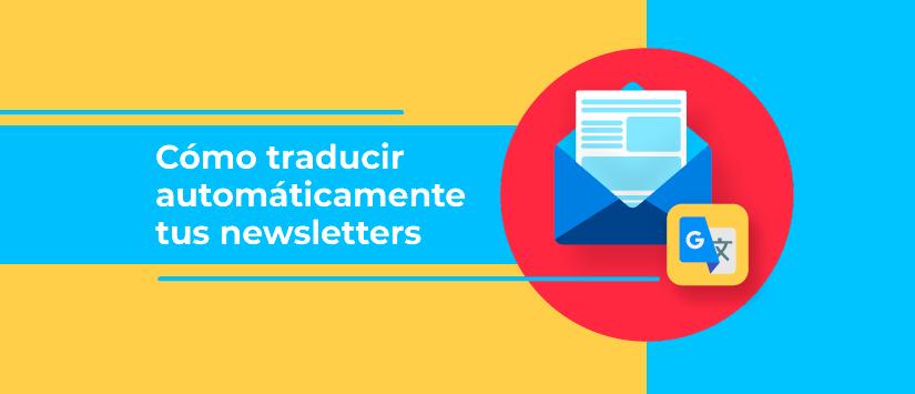 Cómo traducir automáticamente tus newsletters