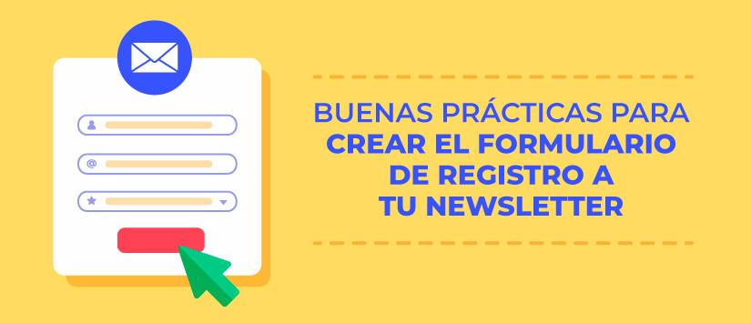 Buenas prácticas para crear el formulario de registro a tu newsletter