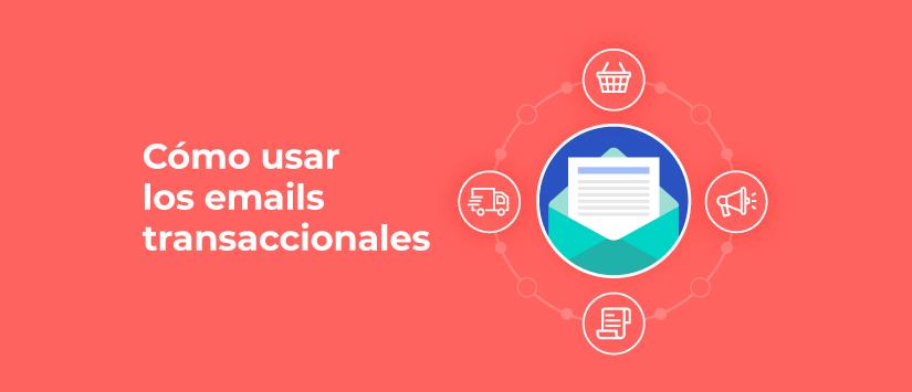 Seis tipos de emails transaccionales para mejorar la experiencia del cliente