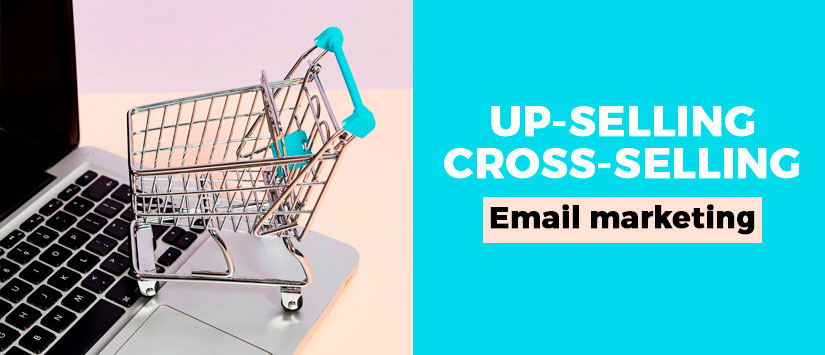 Up-selling y cross-selling aplicados al email marketing